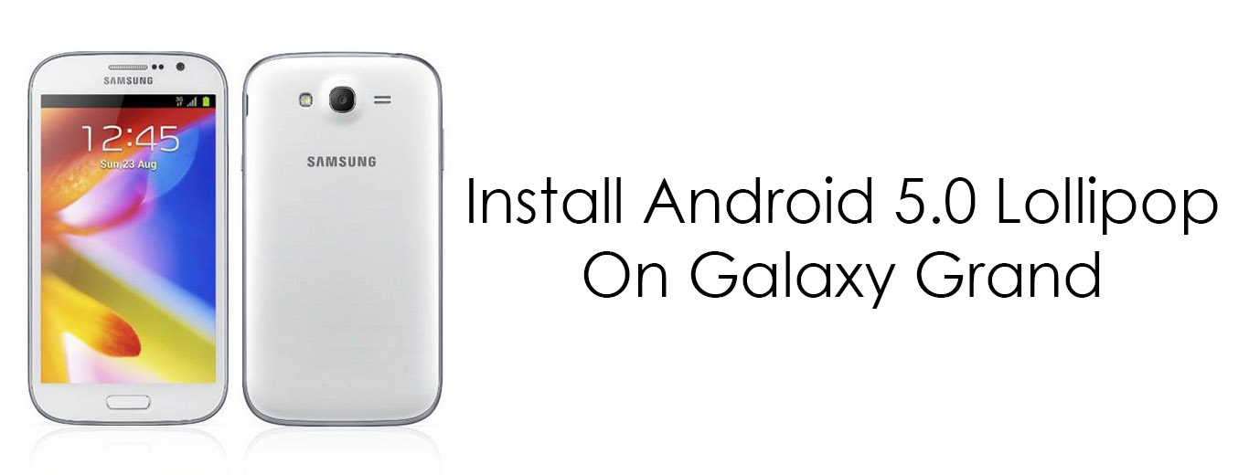 Install Android 5.0 Lollipop On Samsung Galaxy Grand Duos I9082